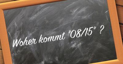 """Woher kommt die Redewendung """"08/15""""?"""